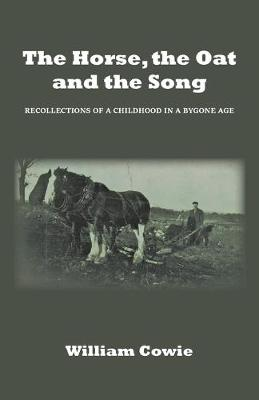 The Horse, the Oat and the Song: Recollections of a childhood in a bygone age (Paperback)