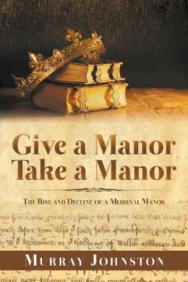 Give a Manor Take a Manor: The Rise and Decline of a Medieval Manor (Paperback)