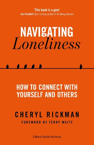 Navigating Loneliness: How to Connect with Yourself and Others - A Mental Health Handbook (Paperback)