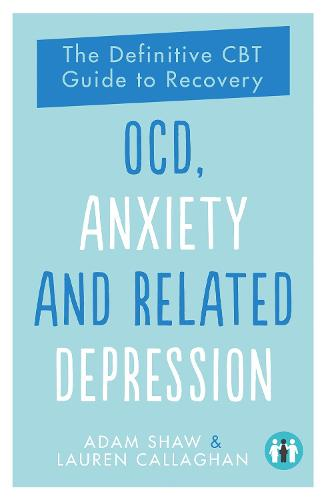 OCD, Anxiety and Related Depression: The Definitive CBT Guide to Recovery (Paperback)