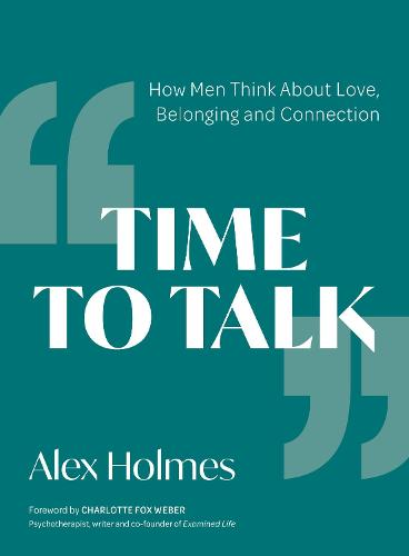 Time to Talk: How Men Think About Love, Belonging and Connection (Paperback)