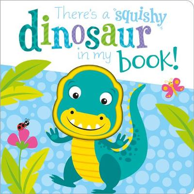 There's a Dinosaur in my book! - Squishy In My Book (Board book)