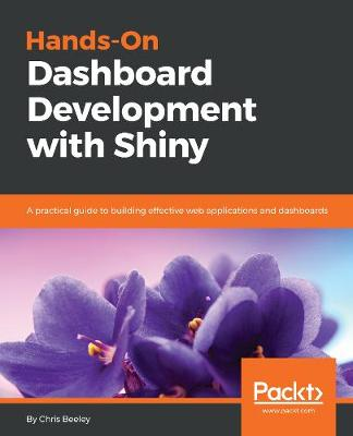 Hands-On Dashboard Development with Shiny: A practical guide to building effective web applications and dashboards (Paperback)