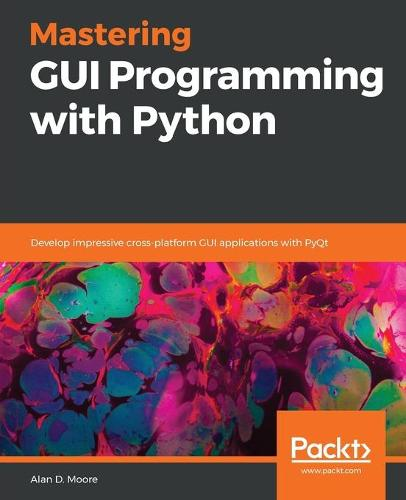 Mastering GUI Programming with Python: Develop impressive cross-platform GUI applications with PyQt (Paperback)