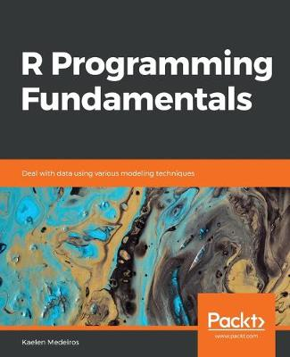 R Programming Fundamentals: Deal with data using various modeling techniques (Paperback)