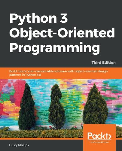 Python 3 Object-Oriented Programming: Build robust and maintainable software with object-oriented design patterns in Python 3.8, 3rd Edition (Paperback)