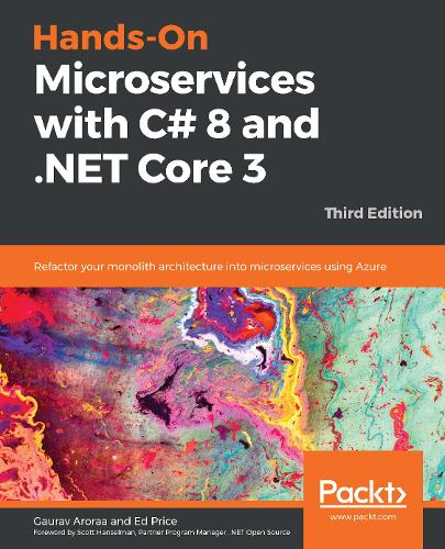 Hands-On Microservices with C# 8 and .NET Core 3.0 - Third Edition: Refactor your monolith to microservices architecture using ASP.NET Core and Azure (Paperback)