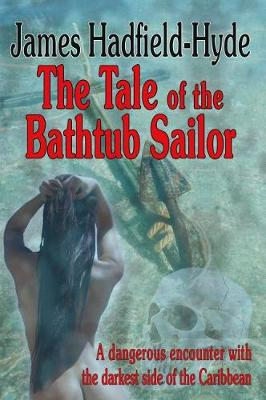 The tale of the bathtub sailor: A dangerous encounter with the darkest side of the Caribbean (Hardback)