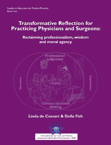 Transformative reflection for practicing physicians and surgeons: Reclaiming professionalism, wisdom and moral agency - Studies in Education for Medical Practice 2 (Paperback)