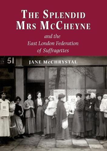 The Splendid Mrs. McCheyne and the East London Federation of Suffragettes (Paperback)