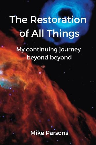 The restoration of all things: My continuing journey beyond beyond (Paperback)