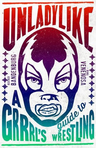 Unladylike: A Grrrl's Guide to Wrestling (Paperback)