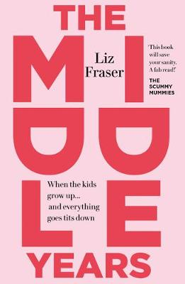 The Middle Years: When the kids grow up... and everything goes tits down (Paperback)