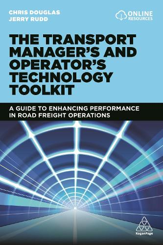 The Transport Manager's and Operator's Technology Toolkit: A Guide to Enhancing Performance in Road Freight Operations (Hardback)