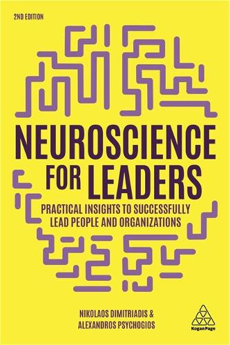 Neuroscience for Leaders: Practical Insights to Successfully Lead People and Organizations (Hardback)
