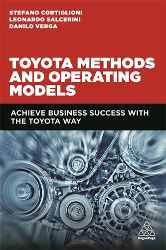 Toyota Methods and Operating Models: Achieve Business Success with the Toyota Way (Hardback)
