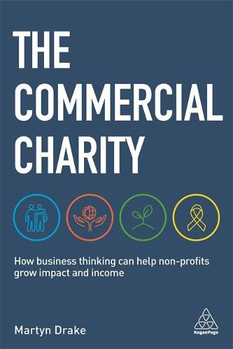 The Commercial Charity: How Business Thinking Can Help Non-Profits Grow Impact and Income (Paperback)
