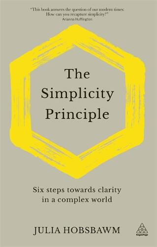 The Simplicity Principle: Six Steps Towards Clarity in a Complex World (Hardback)