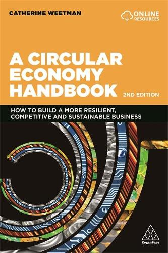 A Circular Economy Handbook: How to Build a More Resilient, Competitive and Sustainable Business (Paperback)