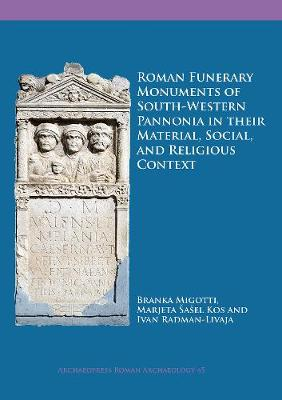 Roman Funerary Monuments of South-Western Pannonia in their Material, Social, and Religious Context - Archaeopress Roman Archaeology (Paperback)