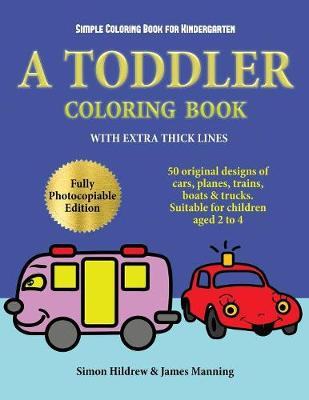 Simple Coloring Book for Kindergarten: A toddler coloring book with extra thick lines: 50 original designs of cars, planes, trains, boats, and trucks (suitable for children aged 2 to 4) - Coloring Book for Kindergarten 3 (Paperback)
