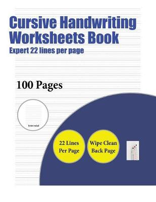 Cursive Handwriting Worksheets Book (Expert 22 lines per page): A handwriting and cursive writing book with 100 pages of extra large 8.5 by 11.0 inch writing practise pages. This book has guidelines for practising writing. - Cursive Handwriting Worksheets Book 8 (Paperback)