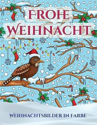 Weihnachtsbilder in Farbe: Ein Buch uber das Malen (Malen) von Erwachsenen mit 30 einzigartigen Seiten zum Malen von Weihnachten: Ein tolles Weihnachtsgeschenk (Malbucher fur Erwachsene von PDF-BOOKS) - Weihnachtsbilder in Farbe 2 (Paperback)
