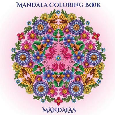 Mandala Coloring Book: A mandala coloring book with mandala coloring pages: Includes mandala flowers and butterflies, mandala geometric designs, and abstract mandala pages - Mandala Coloring Book 2 (Paperback)