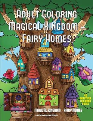 Adult Coloring Magical Kingdom - Fairy Homes: A Magical Kingdom Coloring Book for Adults with a Fairy Homes Theme - Adult Coloring Magical Kingdom - Fairy Homes 2 (Paperback)