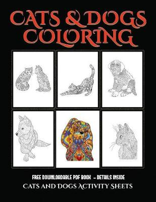 Cats and Dogs Activity Sheets: Advanced Coloring (Colouring) Books for Adults with 44 Coloring Pages: Cats and Dogs (Adult Colouring (Coloring) Books) - Cats and Dogs Activity Sheets 8 (Paperback)