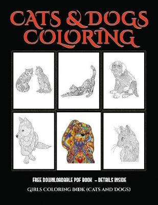 Girls Coloring Book (Cats and Dogs): Advanced Coloring (Colouring) Books for Adults with 44 Coloring Pages: Cats and Dogs (Adult Colouring (Coloring) Books) - Girls Coloring Book 8 (Paperback)