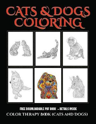 Color Therapy Book (Cats and Dogs): Advanced Coloring (Colouring) Books for Adults with 44 Coloring Pages: Cats and Dogs (Adult Colouring (Coloring) Books) (Paperback)