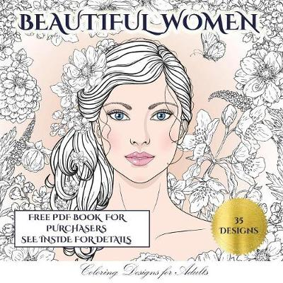 Coloring Designs for Adults (Beautiful Women): An Adult Coloring (Colouring) Book with 35 Coloring Pages: Beautiful Women (Adult Colouring (Coloring) Books) - Coloring Designs for Adults 4 (Paperback)