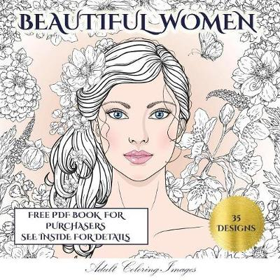 Adult Coloring Images (Beautiful Women): An Adult Coloring (Colouring) Book with 35 Coloring Pages: Beautiful Women (Adult Colouring (Coloring) Books) - Adult Coloring Images 4 (Paperback)