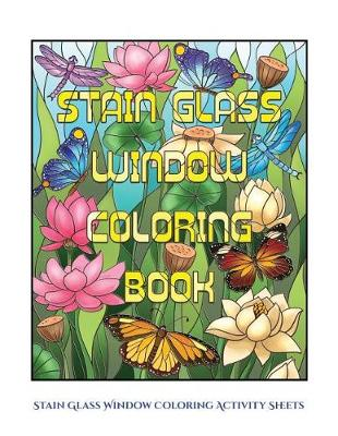 Stain Glass Window Coloring Activity Sheets: Advanced Coloring (Colouring) Books for Adults with 50 Coloring Pages: Stain Glass Window Coloring Book (Adult Colouring (Coloring) Books) (Paperback)