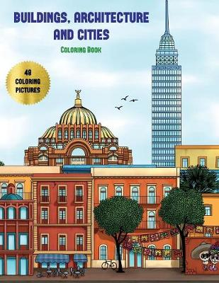 Buildings, Architecture and Cities Coloring Book: Advanced Coloring (Colouring) Books for Adults with 48 Coloring Pages: Buildings, Architecture & Cities (Adult Colouring (Coloring) Books) - Buildings, Architecture and Cities Coloring Book 7 (Paperback)