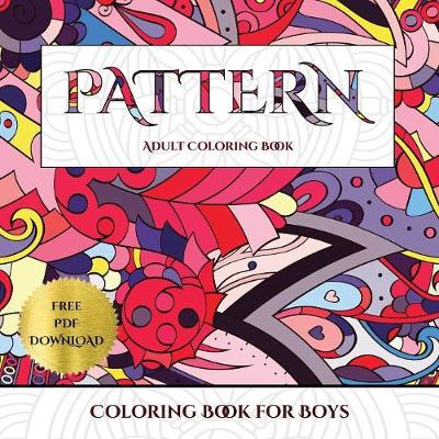 Coloring Book for Boys (Pattern): Advanced Coloring (Colouring) Books for Adults with 30 Coloring Pages: Pattern (Adult Colouring (Coloring) Books) (Paperback)