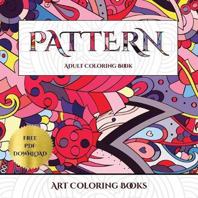 Art Coloring Books (Pattern): Advanced Coloring (Colouring) Books for Adults with 30 Coloring Pages: Pattern (Adult Colouring (Coloring) Books) (Paperback)