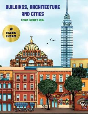 Color Therapy Book (Buildings, Architecture and Cities): Advanced Coloring (Colouring) Books for Adults with 48 Coloring Pages: Buildings, Architecture & Cities (Adult Colouring (Coloring) Books) - Color Therapy Book 7 (Paperback)