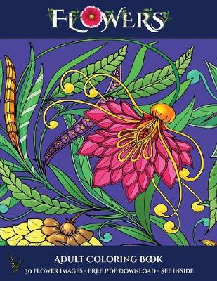 Adult Coloring Book (Flowers): Advanced coloring (colouring) books for adults with 30 coloring pages: Flowers (Adult colouring (coloring) books) - Adult Coloring Book 7 (Paperback)