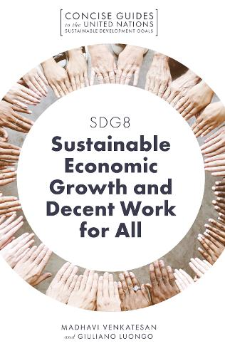 SDG8 - Sustainable Economic Growth and Decent Work for All - Concise Guides to the United Nations Sustainable Development Goals (Paperback)