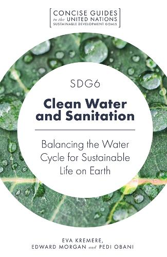 SDG6 - Clean Water and Sanitation: Balancing the Water Cycle for Sustainable Life on Earth - Concise Guides to the United Nations Sustainable Development Goals (Paperback)