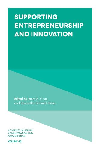 Supporting Entrepreneurship and Innovation - Advances in Library Administration and Organization 40 (Hardback)