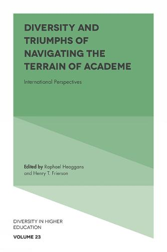 Diversity and Triumphs of Navigating the Terrain of Academe: International Perspectives - Diversity in Higher Education 23 (Hardback)