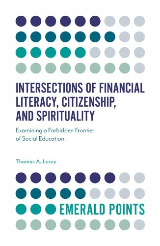 Intersections of Financial Literacy, Citizenship, and Spirituality: Examining a Forbidden Frontier of Social Education - Emerald Points (Paperback)