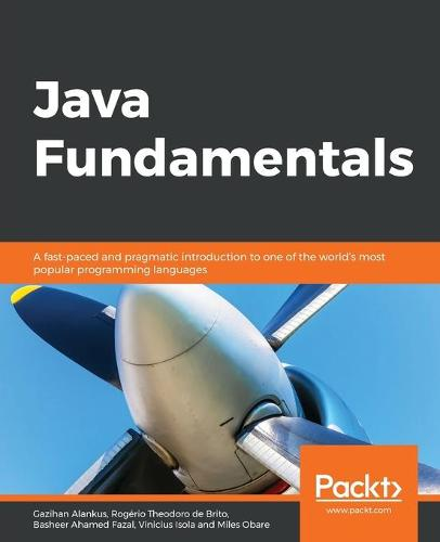 Java Fundamentals: A fast-paced and pragmatic introduction to one of the world's most popular programming languages (Paperback)