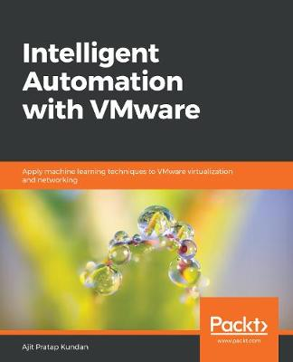 Intelligent Automation with VMware: Apply machine learning techniques to VMware virtualization and networking (Paperback)