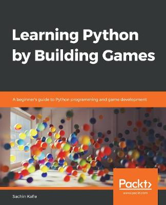 Learning Python by Building Games: A beginner's guide to Python programming and game development (Paperback)