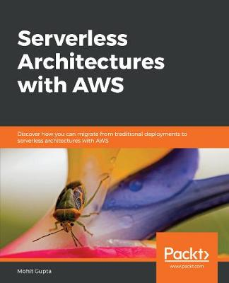 Serverless Architectures with AWS: Discover how you can migrate from traditional deployments to serverless architectures with AWS (Paperback)