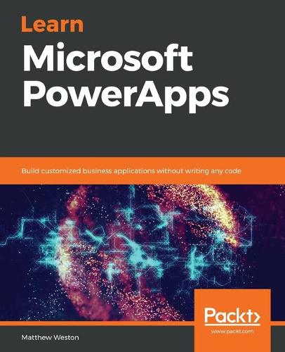 Learn Microsoft PowerApps: Build customized business applications without writing any code (Paperback)